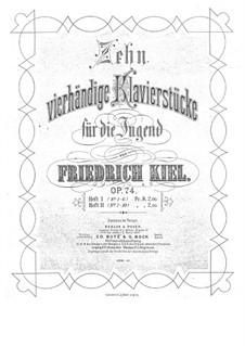 Ten Pieces for Piano Four Hands, Op.74: Ten Pieces for Piano Four Hands by Friedrich Kiel