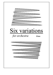 Six variations for orchestra: Six variations for orchestra by Óscar Manuel Paredes Grau