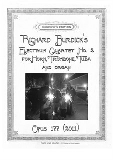 Electrum Quartet No.2 for horn, trombone, tuba and organ, Op.177: Electrum Quartet No.2 for horn, trombone, tuba and organ by Richard Burdick