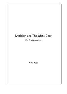 Myohken and The White Deer for 5 Cellos: Myohken and The White Deer for 5 Cellos by Kohei Kato