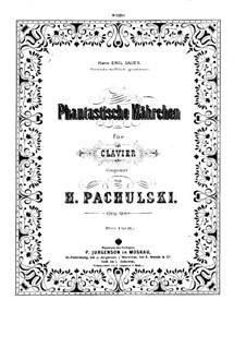 Fantastische Märchen (Fantastic Tales), Op.12: Fantastische Märchen (Fantastic Tales) by Henryk Pachulski