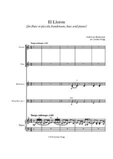 El Lloron (for flute or piccolo, bandoneon, bass and piano): El Lloron (for flute or piccolo, bandoneon, bass and piano) by Ambrosio Radrizzani