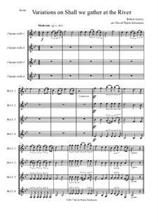 Shall We Gather at the River: Variations, for clarinet quartet (4 B flat clarinets or 3 clarinets and 1 bass clarinet) by Robert Lowry