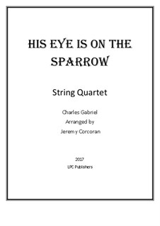 His Eye Is on the Sparrow (Ethel Waters): For string quartet by Charles Hutchinson Gabriel