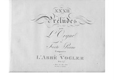 Thirty-Two Preludes for Organ (or Piano): Thirty-Two Preludes for Organ (or Piano) by Georg Joseph Vogler