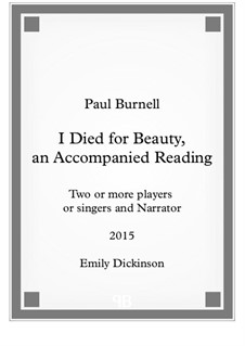 I Died for Beauty, an Accompanied Reading, for two or more players or singers and narrator: I Died for Beauty, an Accompanied Reading, for two or more players or singers and narrator by Paul Burnell