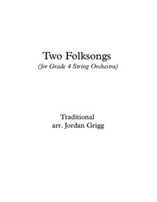 Two Folksongs (for Grade 4 String Orchestra): Two Folksongs (for Grade 4 String Orchestra) by Unknown (works before 1850)