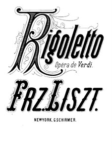 Concert Paraphrase on Themes from 'Rigoletto' by Verdi, S.434: For piano by Franz Liszt
