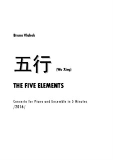 Wu Xing - Concerto for Piano and Ensemble in 5 minutes, Op.45: Wu Xing - Concerto for Piano and Ensemble in 5 minutes by Bruno Vlahek