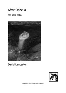 After Ophelia - for cello solo: After Ophelia - for cello solo by David Lancaster