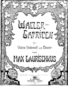 Waltz-Caprices for Violin, Cello and Piano, Op.14: Full score by Max Laurischkus