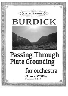 Passing Through Piute Grounding: For full orchestra, Op.238a by Richard Burdick