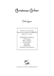 Christmas Corker – Brass Duet: Christmas Corker – Brass Duet by folklore, Franz Xaver Gruber, James R. Murray, Unknown (works before 1850), John H. Hopkins Jr.