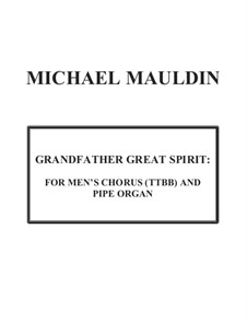 Grandfather Great Spirit: for Men's Chorus and Pipe Organ: Grandfather Great Spirit: for Men's Chorus and Pipe Organ by Michael Mauldin