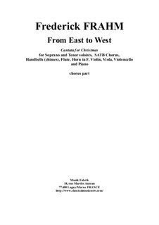 From East to West, a cantata for Christmas for Soprano and Tenor soloists, SATB Chorus, Handbells (chimes), Flute, Horn in F, Violin, Viola, Violoncello and Piano: Chorus part by Frederick Frahm