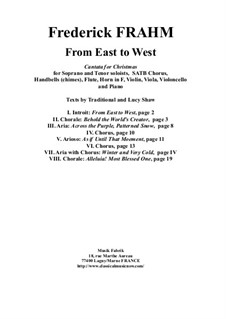 From East to West, a cantata for Christmas for Soprano and Tenor soloists, SATB Chorus, Handbells (chimes), Flute, Horn in F, Violin, Viola, Violoncello and Piano: Score only by Frederick Frahm