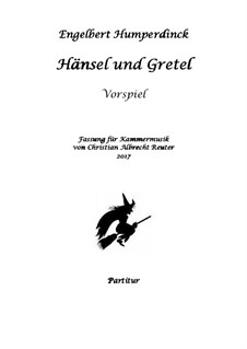 Hansel and Gretel: Overture, for 12 instruments by Engelbert Humperdinck