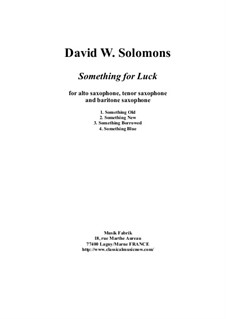 Something for Luck: For alto saxophone, tenor saxophone and baritone saxophone by David W Solomons
