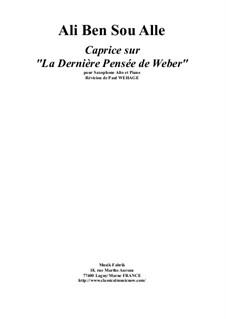 Caprice sur 'La Dernière Pensée de Weber' for alto saxophone and piano: Caprice sur 'La Dernière Pensée de Weber' for alto saxophone and piano by Ali Ben Sou Alle