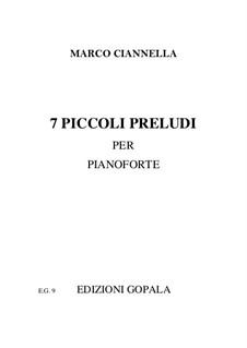 7 Piccoli preludi per pianoforte: 7 Piccoli preludi per pianoforte by Marco Ciannella