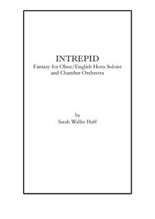 Intrepid: A Fantasy for Oboe/English Horn Soloist and Chamber Orchestra: Score by Sarah Wallin Huff