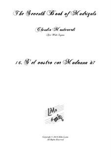 Book 7 (Concerto), SV 117–145: No.16 S'el vostro cor, Madonna a6 by Claudio Monteverdi