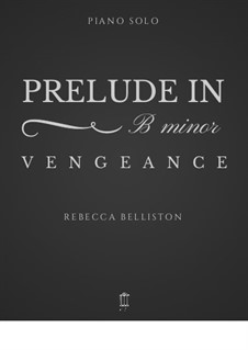 Vengeance: Prelude in B minor: Vengeance: Prelude in B minor by Rebecca Belliston