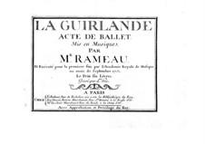 La guirlande, ou Les fleurs enchantées, RCT 42: La guirlande, ou Les fleurs enchantées by Jean-Philippe Rameau