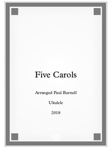 Five Carols, for solo Ukulele: Five Carols, for solo Ukulele by folklore, Unknown (works before 1850), Bernard de la Monnoye