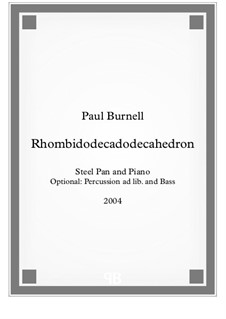 Rhombidodecadodecahedron, for Steel Pan and Piano, opt. Perc. & Bass - Score and Parts: Rhombidodecadodecahedron, for Steel Pan and Piano, opt. Perc. & Bass - Score and Parts by Paul Burnell