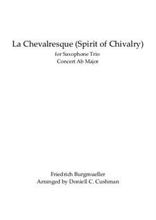 No.25 Spirit of Chivalry (La Chevaleresque): For saxophone trio by Johann Friedrich Burgmüller