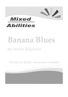 Banana Blues for classrooms and school ensembles - Mixed Abilities Classroom Ensemble Piece: Banana Blues for classrooms and school ensembles - Mixed Abilities Classroom Ensemble Piece by Austin Ralphson