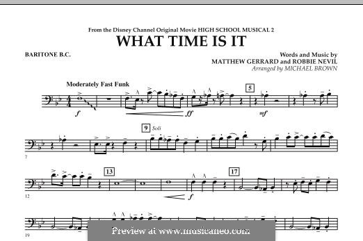 What Time Is It (from High School Musical 2): Baritone B.C. part by Matthew Gerrard, Robbie Nevil