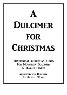 A Dulcimer for Christmas: Traditional Christmas Tunes for Mountain Dulcimer in D-A-D Tuning by folklore, Franz Xaver Gruber, John Francis Wade, James Lord Pierpont
