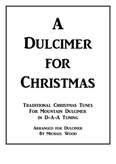 A Dulcimer for Christmas: Traditional Christmas Tunes for Mountain Dulcimer in D-A-A Tuning by folklore, Franz Xaver Gruber, John Francis Wade, James Lord Pierpont