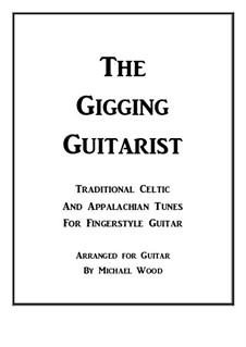 The Gigging Guitarist: Traditional Celtic And Appalachian Tunes For Fingerstyle Guitar: The Gigging Guitarist: Traditional Celtic And Appalachian Tunes For Fingerstyle Guitar by Stephen Collins Foster, folklore, Turlough O'Carolan, Niel Gow