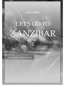 Let's Go to Zanzibar for Symphony Orchestra: Let's Go to Zanzibar for Symphony Orchestra by Lena Orsa
