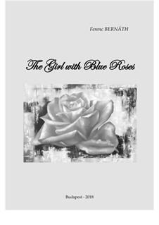 The Girl With Blue Roses: The Girl With Blue Roses by Ferenc Bernath
