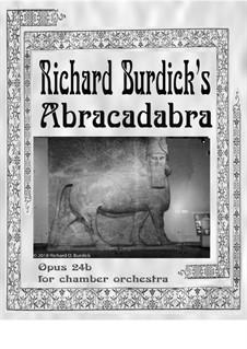 Abracadabra: For chamber orchestra, Op.24b by Richard Burdick