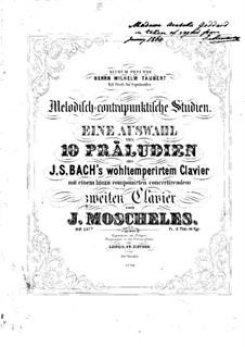 Melodisch-contrapunktische Studien über Präludien aus Wohltemperiertem Klavier von J. S. Bach, Op.137b: Melodisch-contrapunktische Studien über Präludien aus Wohltemperiertem Klavier von J. S. Bach by Ignaz Moscheles