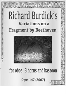 Variations on a Fragment by Beethoven for oboe, 3 horns & bassoon, Op.147: Variations on a Fragment by Beethoven for oboe, 3 horns & bassoon by Richard Burdick