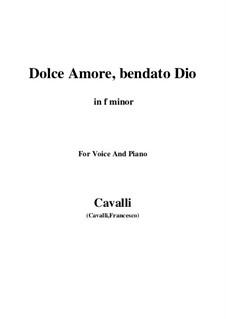 Dolce amore, bendato Dio: For voice and piano (f minor) by Pietro Francesco Cavalli