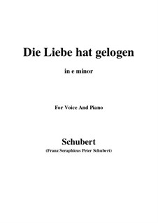 Die Liebe hat gelogen (Love has Lied), D.751 Op.23 No.1: For voice and piano (e minor) by Franz Schubert