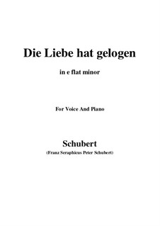 Die Liebe hat gelogen (Love has Lied), D.751 Op.23 No.1: For voice and piano (e flat minor) by Franz Schubert