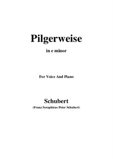 Pilgerweise (Pilgrim's Song), D.789: For voice and piano (e minor) by Franz Schubert