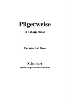 Pilgerweise (Pilgrim's Song), D.789: For voice and piano (c sharp minor) by Franz Schubert