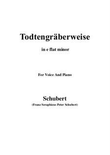 Todtengräberweise (Gravedigger's Song), D.869: For voice and piano (e flat minor) by Franz Schubert