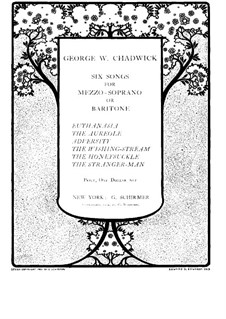 Six Songs for Mezzo-Soprano (or Baritone) and Piano: Six Songs for Mezzo-Soprano (or Baritone) and Piano by George Whitefield Chadwick