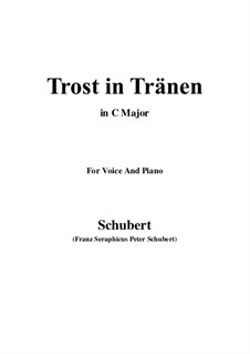 Trost in Tränen (Consolation in Tears), D.120: For voice and piano (C Major) by Franz Schubert