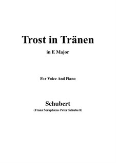 Trost in Tränen (Consolation in Tears), D.120: For voice and piano (E Major) by Franz Schubert